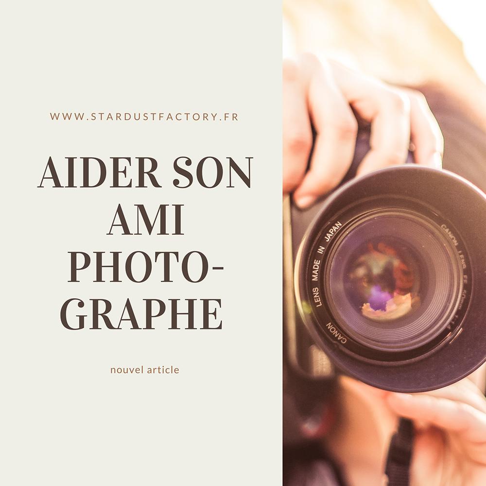 Comment aider son ami photographe ?